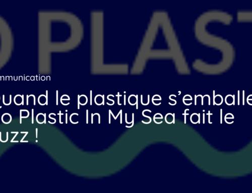 Quand le plastique s'emballe, No Plastic In My Sea fait le buzz !