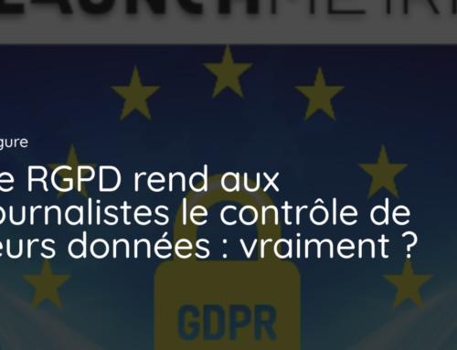 Le RGPD rend aux journalistes le contrôle de leurs données : vraiment ?